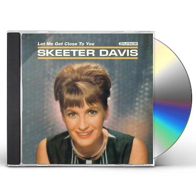 Skeeter Davis LET ME GET CLOSE TO YOU CD