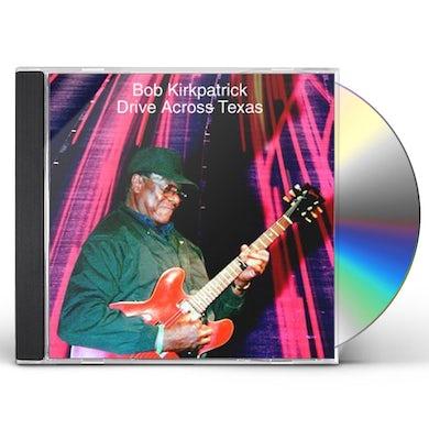 Bob Kirkpatrick DRIVE ACROSS TEXAS CD