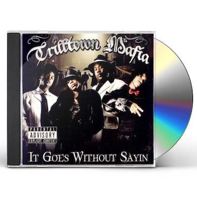 Trilltown Mafia IT GOES WITHOUT SAYIN CD