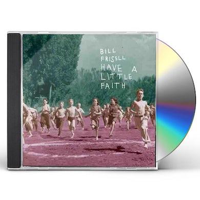 Bill Frisell HAVE A LITTLE FAITH CD