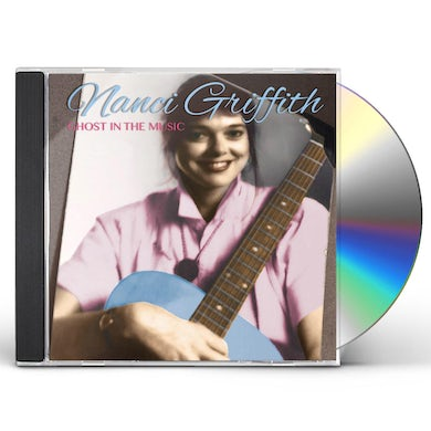 Nanci Griffith GHOST IN THE MUSIC CD