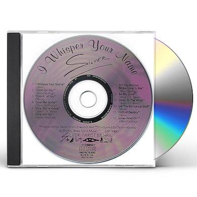 Silver I WHISPER YOUR NAME CD