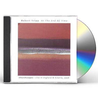 Robert Fripp AT THE END OF TIME: CHURCHSCAPES LIVE IN ENGLAND CD