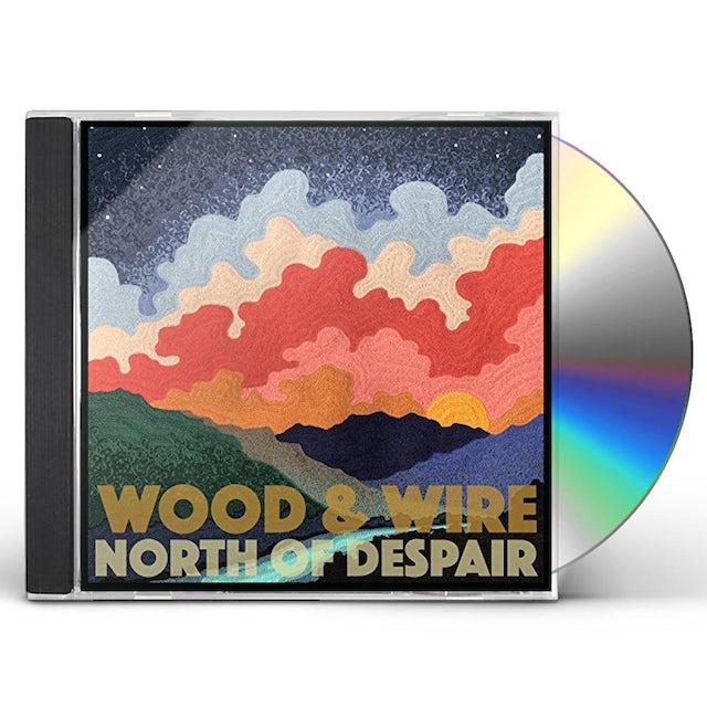 Wood & Wire NORTH OF DESPAIR CD