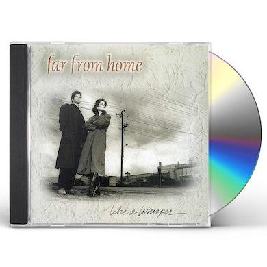 Far From Home LIKE A WHISPER CD
