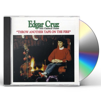 Edgar Cruz THROW ANOTHER TAPE ON THE FIRE CD