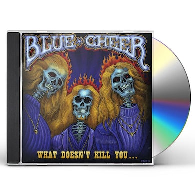 Blue Cheer WHAT DOESN'T KILL YOU CD