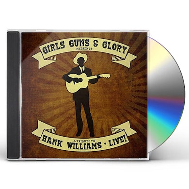 Girls Guns & Glory TRIBUTE TO HANK WILLIAMS LIVE CD