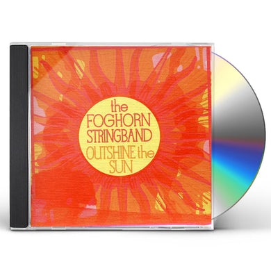 Foghorn Stringband OUTSHINE THE SUN CD