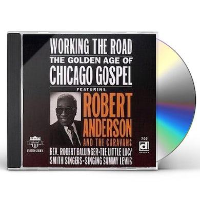 Robert Anderson WORKING THE ROAD: GOLDEN AGE OF CHICAGO GOSPEL CD