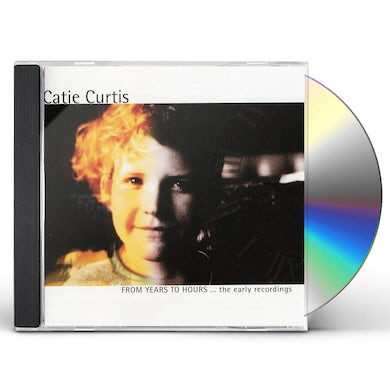 Catie Curtis FROM YEARS TO HOURS THE EARLY RECORDINGS CD