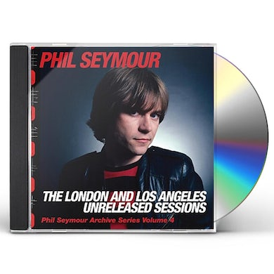 Phil Seymour LONDON & LOS ANGELES UNRELEASED SESSIONS CD