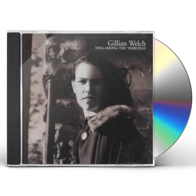 Gillian Welch HELL AMONG THE YEARLINGS CD