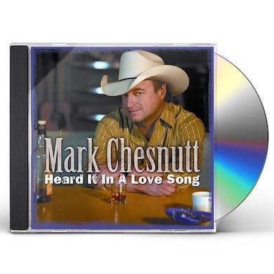 Mark Chesnutt HEARD IT IN A LOVE SONG CD