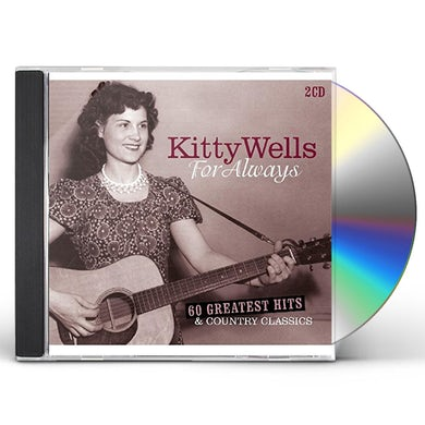 Kitty Wells FOR ALWAYS: 60 GREATEST HITS & COUNTRY CLASSICS CD