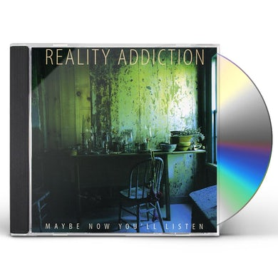 Reality Addiction MAYBE NOW YOU'LL LISTEN CD