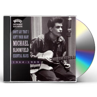 Mike Bloomfield DON'T SAY THAT I AIN'T YOUR MAN: ESSENTIAL BLUES CD