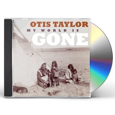 Otis Taylor MY WORLD IS GONE CD