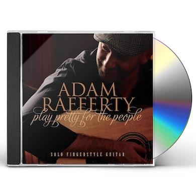 Adam Rafferty PLAY PRETTY FOR THE PEOPLE CD