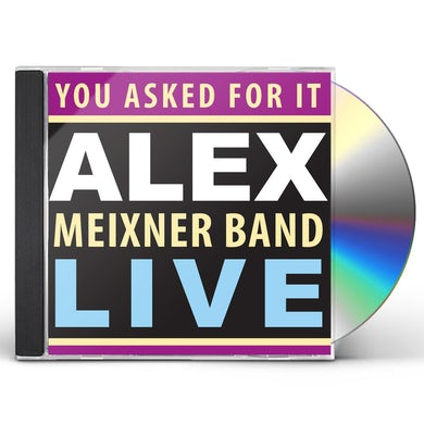 YOU ASKED FOR IT: ALEX MEIXNER BAND LIVE CD
