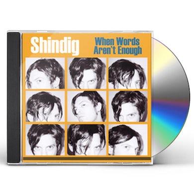 Shindig WHEN WORDS AREN'T ENOUGH CD