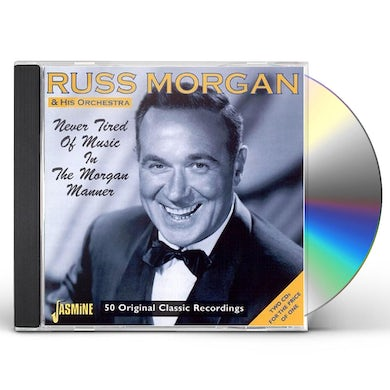 Russ Morgan NEVER TIRED OF MUSIC IN THE MORGAN MANNER CD