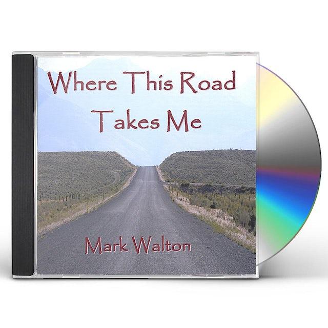 Mark Walton WHERE THIS ROAD TAKES ME CD
