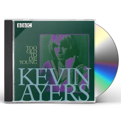Kevin Ayers TOO OLD TO DIE YOUNG: BBC LIVE 72-76 CD