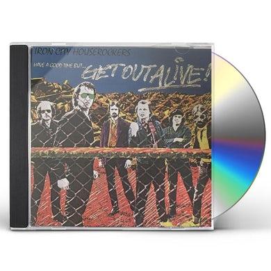 Iron City Houserockers HAVE A GOOD TIME BUT GET OUT ALIVE CD