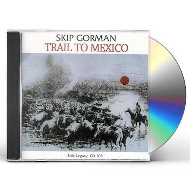 Skip Gorman TRAIL TO MEXICO CD