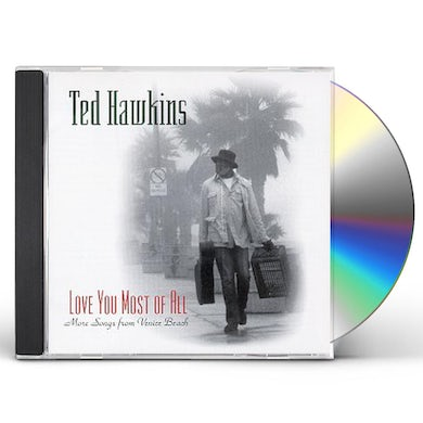 Ted Hawkins LOVE YOU MOST OF ALL - MORE SONGS FROM VENICE BCH CD