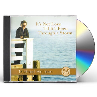 ITS NOT LOVE TIL ITS BEEN THROUGH A STORM CD