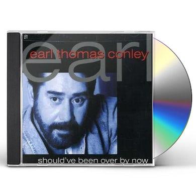 Earl Thomas Conley SHOULDV'E BEEN OVER BY NOW CD