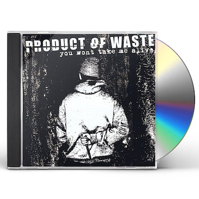 Product Of Waste YOU WON'T TAKE ME ALIVE CD