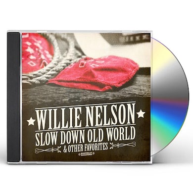 Willie Nelson SLOW DOWN OLD WORLD & OTHER FAVORITES CD