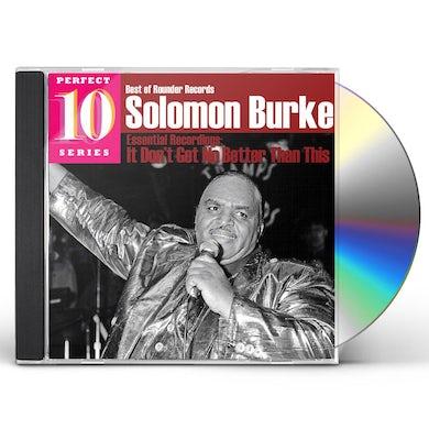 Solomon Burke ESSENTIAL RECORDINGS: IT DON'T GET NO BETTER THAN CD