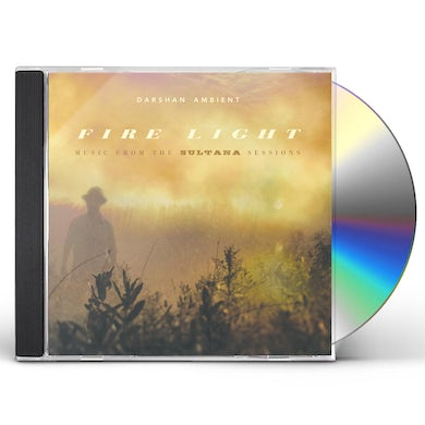 Darshan Ambient FIRE LIGHT: MUSIC FROM THE SULTANA SESSIONS CD