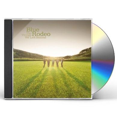 Blue Rodeo THINGS WE LEFT BEHIND CD