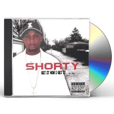 Shorty GET IT HOW I GET IT CD