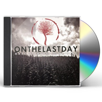 On The Last Day MAKE IT MEAN SOMETHING CD