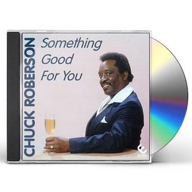 Chuck Roberson SOMETHING GOOD FOR YOU CD