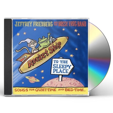 Jeffrey Friedberg & the Bossy Frog Band ROCKET SHIP TO THE SLEEPY PLACE CD
