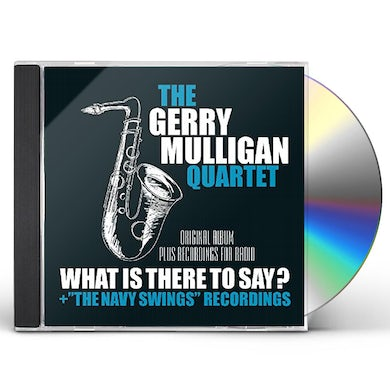 Gerry Quartet Mulligan WHAT IS HERE TO SAY / NAVY SWINGS RECORDINGS CD