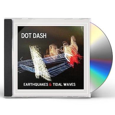 Dot Dash EARTHQUAKES & TIDAL WAVES CD