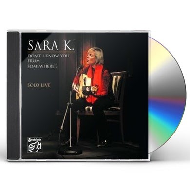 Sara K. DON'T I KNOW YOU FROM SOMEWHERE/SOLO LIVE CD