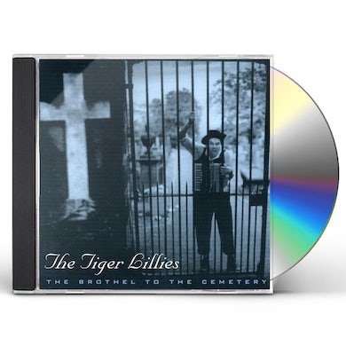Tiger Lillies BROTHEL TO THE CEMETERY CD