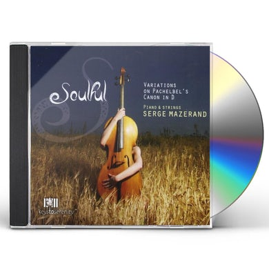 Serge Mazerand SOULFUL: VARIATIONS ON PACHABELS CANON IN D CD