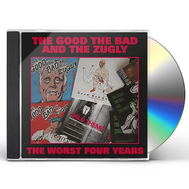 Good The Bad & The Zugly WORST FOUR YEARS CD