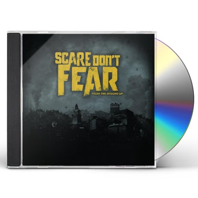 Scare Don't Fear FROM THE GROUND UP CD