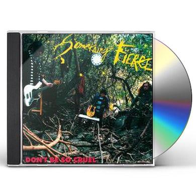 Something Fierce DON'T BE SO CRUEL CD